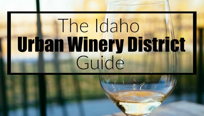 The Idaho Urban Winery District Guide