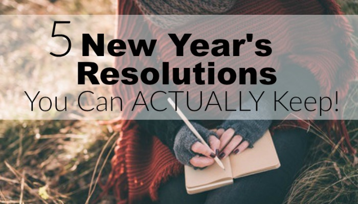 5 New Year's Resolutions You Can Actually Keep