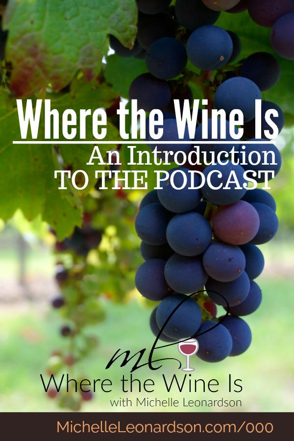 Welcome to the introductory episode of Where the Wine Is! Meet your host, Michelle Leonardson, and learn what you can expect from the podcast. *HINT* it involves a lot of #wine
